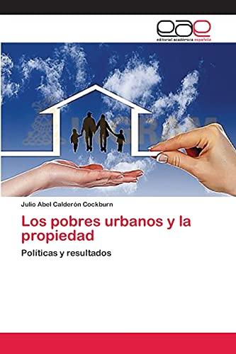 9783659081033: Los pobres urbanos y la propiedad: Políticas y resultados (Spanish Edition)