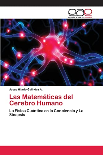 9783659081521: Las Matemáticas del Cerebro Humano: La Física Cuántica en la Conciencia y La Sinapsis (Spanish Edition)