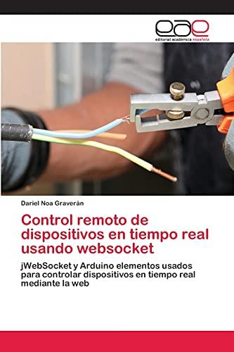 9783659081736: Control remoto de dispositivos en tiempo real usando websocket: jWebSocket y Arduino elementos usados para controlar dispositivos en tiempo real mediante la web (Spanish Edition)
