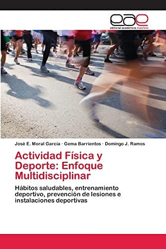 9783659082382: Actividad Física y Deporte: Enfoque Multidisciplinar: Hábitos saludables, entrenamiento deportivo, prevención de lesiones e instalaciones deportivas