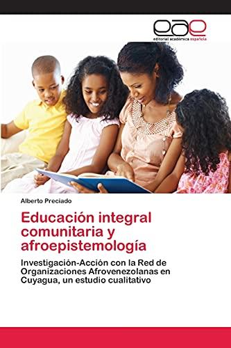 9783659082542: Educación integral comunitaria y afroepistemología: Investigación-Acción con la Red de Organizaciones Afrovenezolanas en Cuyagua, un estudio cualitativo (Spanish Edition)
