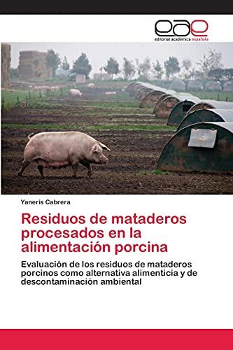 9783659082726: Residuos de mataderos procesados en la alimentación porcina: Evaluación de los residuos de mataderos porcinos como alternativa alimenticia y de descontaminación ambiental (Spanish Edition)