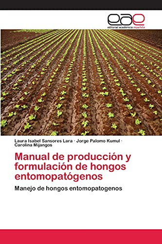 Manual de producción y formulación de hongos entomopatógenos: Laura Isabel Sansores Lara