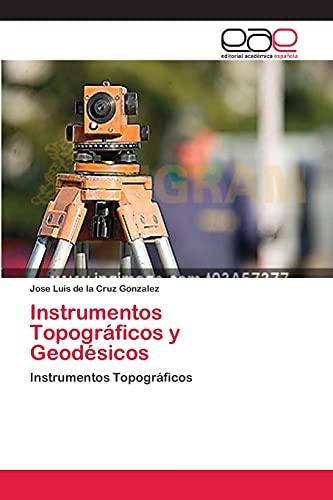 9783659083556: Instrumentos Topográficos y Geodésicos: Instrumentos Topográficos (Spanish Edition)