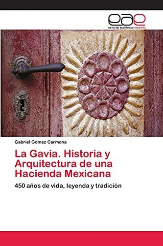 La Gavia. Historia y Arquitectura de Una Hacienda Mexicana: Gabriel GÃ mez Carmona