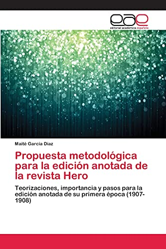 9783659083907: Propuesta metodológica para la edición anotada de la revista Hero: Teorizaciones, importancia y pasos para la edición anotada de su primera época (1907-1908) (Spanish Edition)