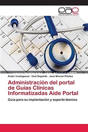 9783659083983: Administración del portal de Guías Clínicas Informatizadas Aide Portal: Guía para su implantación y soporte técnico (Spanish Edition)