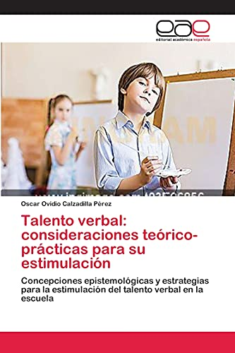 9783659084256: Talento verbal: consideraciones teórico-prácticas para su estimulación: Concepciones epistemológicas y estrategias para la estimulación del talento verbal en la escuela (Spanish Edition)