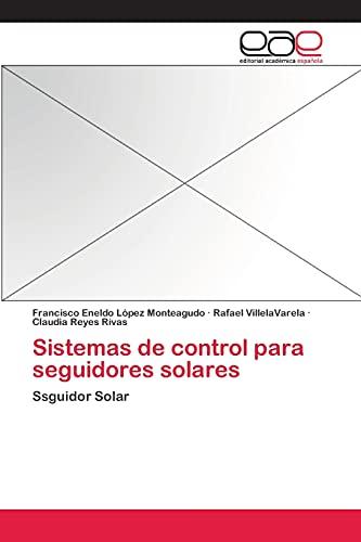 9783659084515: Sistemas de control para seguidores solares: Ssguidor Solar (Spanish Edition)