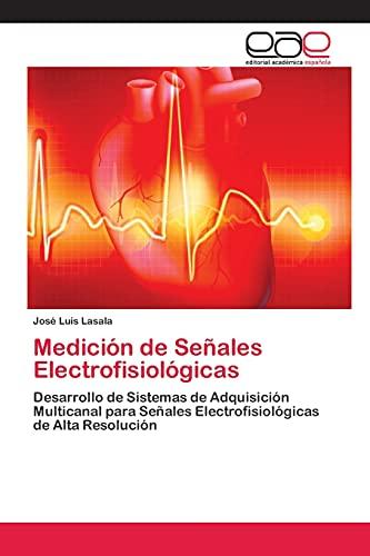 9783659084584: Medición de Señales Electrofisiológicas: Desarrollo de Sistemas de Adquisición Multicanal para Señales Electrofisiológicas de Alta Resolución (Spanish Edition)