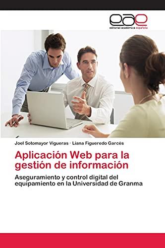 9783659084614: Aplicación Web para la gestión de información: Aseguramiento y control digital del equipamiento en la Universidad de Granma (Spanish Edition)