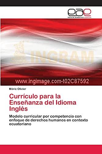 9783659084881: Currículo para la Enseñanza del Idioma Inglés: Modelo curricular por competencia con enfoque de derechos humanos en contexto ecuatoriano (Spanish Edition)