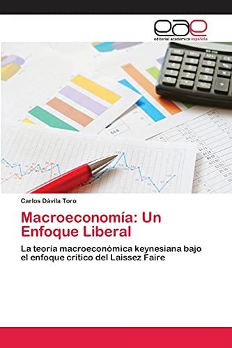 9783659084935: Macroeconomía: Un Enfoque Liberal: La teoría macroeconómica keynesiana bajo el enfoque crítico del Laissez Faire (Spanish Edition)