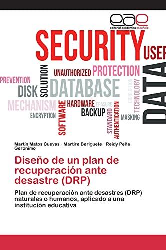 9783659085352: Diseño de un plan de recuperación ante desastre (DRP): Plan de recuperación ante desastres (DRP) naturales o humanos, aplicado a una institución educativa