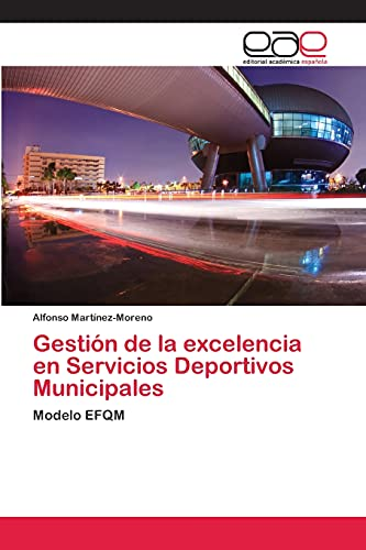 9783659086656: Gestión de la excelencia en Servicios Deportivos Municipales: Modelo EFQM (Spanish Edition)