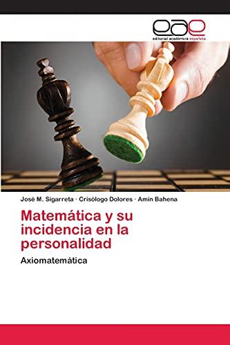 9783659086977: Matemática y su incidencia en la personalidad: Axiomatemática (Spanish Edition)