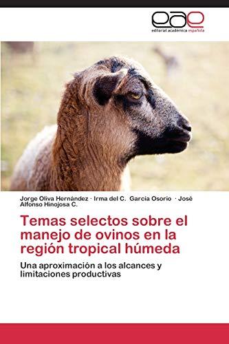 9783659087134: Temas selectos sobre el manejo de ovinos en la región tropical húmeda: Una aproximación a los alcances y limitaciones productivas (Spanish Edition)