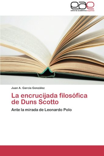 La encrucijada filosófica de Duns Scotto: Ante la mirada de Leonardo Polo (Spanish Edition):...