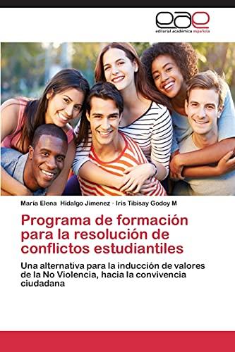 9783659088537: Programa de formación para la resolución de conflictos estudiantiles: Una alternativa para la inducción de valores de la No Violencia, hacia la convivencia ciudadana (Spanish Edition)