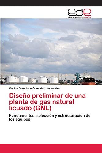 9783659090707: Diseño preliminar de una planta de gas natural licuado (GNL) (Spanish Edition)