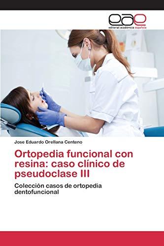 9783659091148: Ortopedia funcional con resina: caso clínico de pseudoclase III: Colección casos de ortopedia dentofuncional (Spanish Edition)