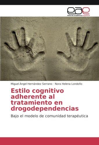 9783659091704: Estilo cognitivo adherente al tratamiento en drogodependencias: Bajo el modelo de comunidad terapéutica (Spanish Edition)