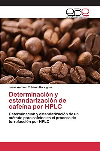 9783659092411: Determinación y estandarización de cafeína por HPLC: Determinación y estandarización de un método para cafeína en el proceso de torrefacción por HPLC (Spanish Edition)