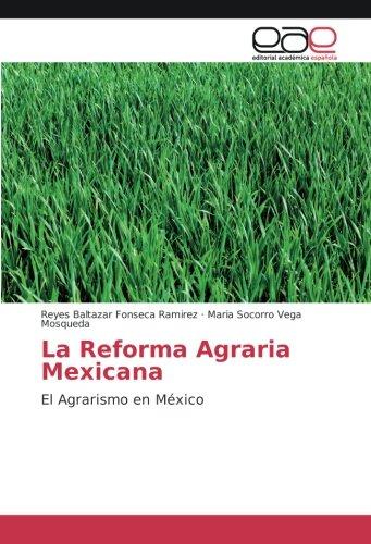 La Reforma Agraria Mexicana: El Agrarismo en: Reyes Baltazar Fonseca