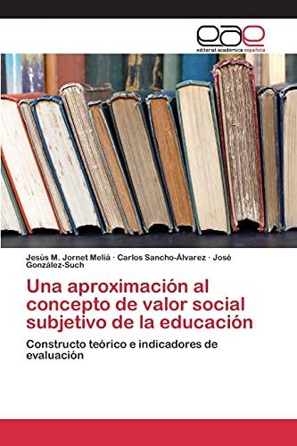 9783659093890: Una aproximación al concepto de valor social subjetivo de la educación: Constructo teórico e indicadores de evaluación (Spanish Edition)