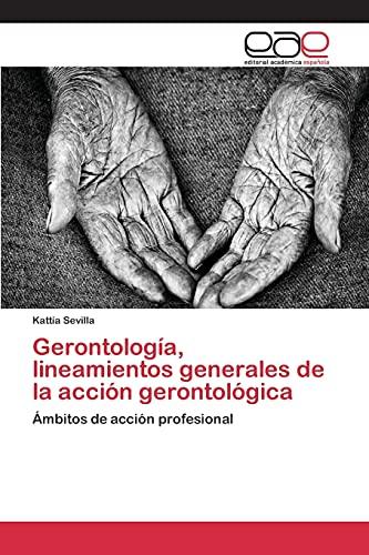 9783659094033: Gerontología, lineamientos generales de la acción gerontológica: Ámbitos de acción profesional (Spanish Edition)