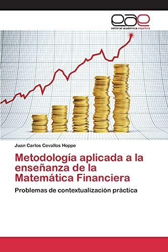 9783659095757: Metodología aplicada a la enseñanza de la Matemática Financiera: Problemas de contextualización práctica (Spanish Edition)