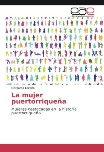 9783659095986: La mujer puertorriqueña: Mujeres destacadas en la historia puertorriqueña (Spanish Edition)
