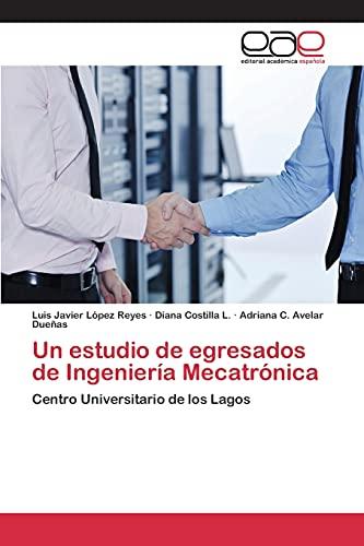 9783659096082: Un estudio de egresados de Ingeniería Mecatrónica: Centro universitario de los Lagos (Spanish Edition)