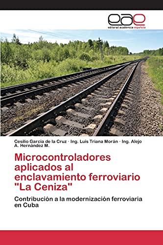 Stock image for Microcontroladores aplicados al enclavamiento ferroviario La Ceniza (Paperback) for sale by The Book Depository EURO