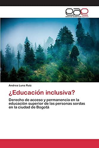 9783659096372: ¿Educación inclusiva?: Derecho de acceso y permanencia en la educación superior de las personas sordas en la ciudad de Bogotá (Spanish Edition)
