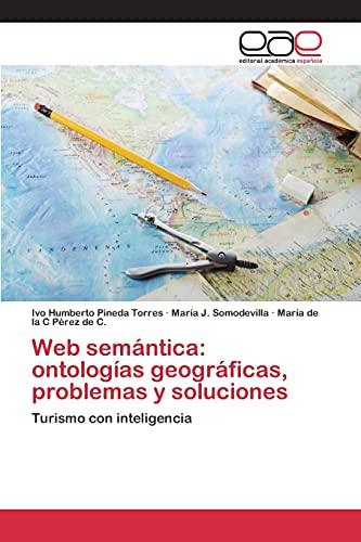 9783659096563: Web semántica: ontologías geográficas, problemas y soluciones: Turismo con inteligencia (Spanish Edition)
