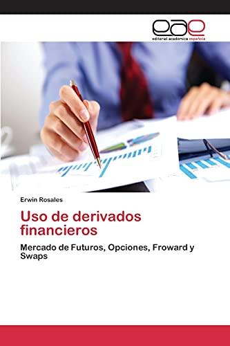 9783659097409: Uso de derivados financieros: Mercado de Futuros, Opciones, Froward y Swaps (Spanish Edition)