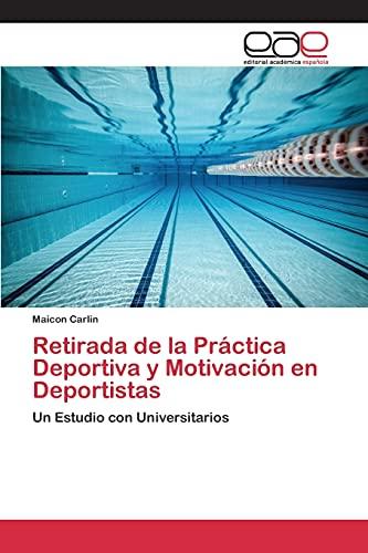 9783659098963: Retirada de la Práctica Deportiva y Motivación en Deportistas: Un Estudio con Universitarios (Spanish Edition)