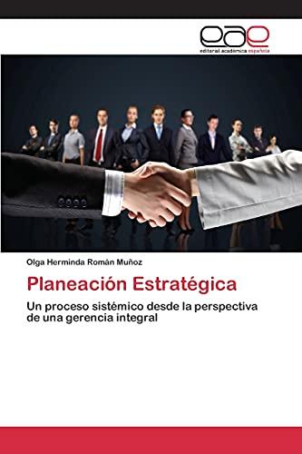 9783659099816: Planeación Estratégica: Un proceso sistémico desde la perspectiva de una gerencia integral (Spanish Edition)
