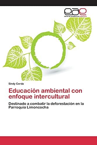 9783659100598: Educación ambiental con enfoque intercultural: Destinado a combatir la deforestación en la Parroquia Limoncocha (Spanish Edition)