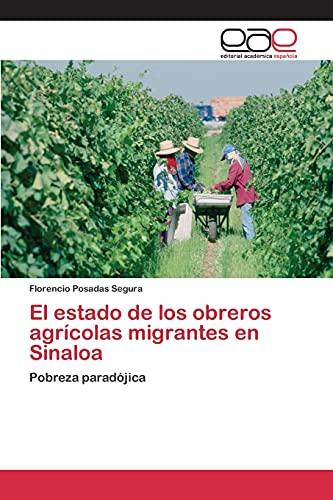 9783659101595: El estado de los obreros agrícolas migrantes en Sinaloa: Pobreza paradójica (Spanish Edition)
