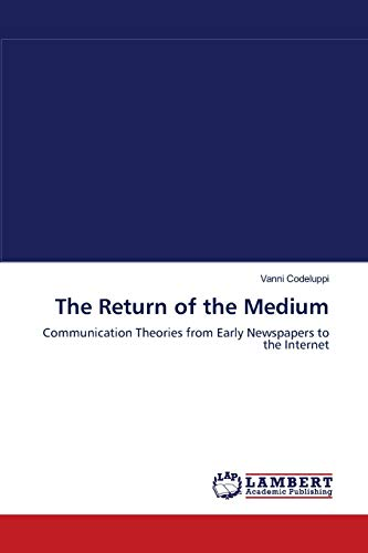 9783659102615: The Return of the Medium: Communication Theories from Early Newspapers to the Internet
