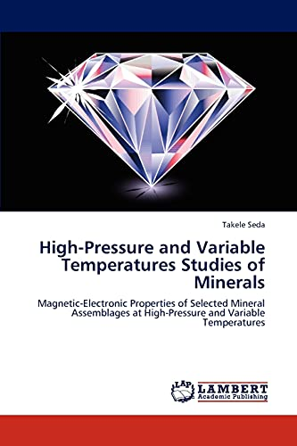 9783659102660: High-Pressure and Variable Temperatures Studies of Minerals: Magnetic-Electronic Properties of Selected Mineral Assemblages at High-Pressure and Variable Temperatures