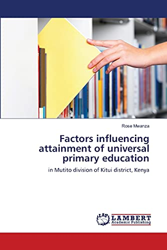 Factors influencing attainment of universal primary education: Rose Mwanza