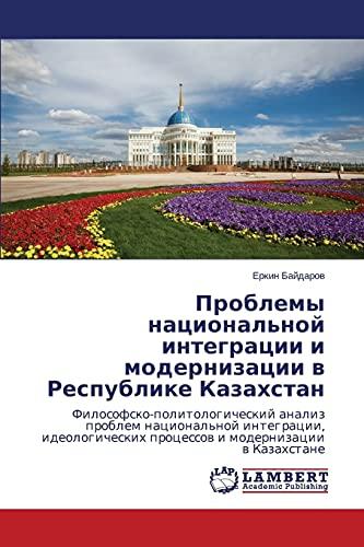 Problemy Natsionalnoy Integratsii I Modernizatsii V Respublike Kazakhstan: Erkin Baydarov