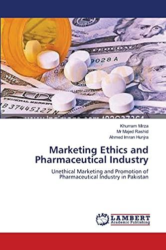 Marketing Ethics and Pharmaceutical Industry: Unethical Marketing: Khurram Mirza, Mr