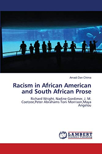 9783659103339: Racism in African American and South African Prose: Richard Wright, Nadine Gordimer, J. M. Coetzee,Peter Abrahams Toni Morrison,Maya Angelou