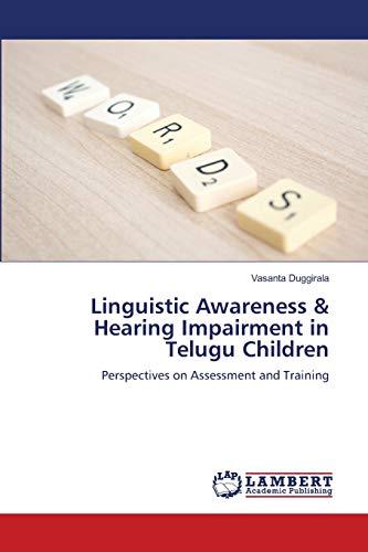 Linguistic Awareness Hearing Impairment in Telugu Children: Vasanta Duggirala