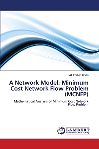 9783659104077: A Network Model: Minimum Cost Network Flow Problem (MCNFP): Mathematical Analysis of Minimum Cost Network Flow Problem