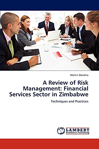 A Review of Risk Management: Financial Services Sector in Zimbabwe: Martin Dandira
